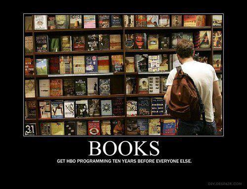 books  Get HBO programming 10 years before everyone else ;)