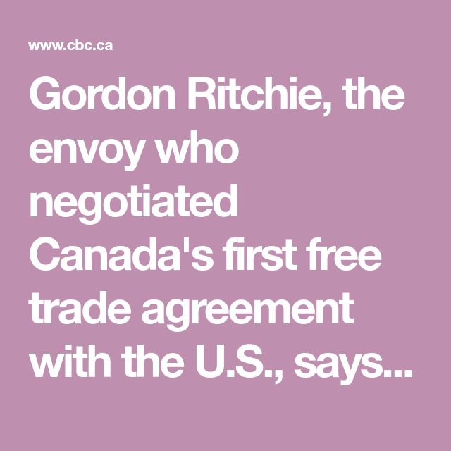 Gordon Ritchie, the envoy who negotiated Canada's first free trade agreement with the U.S., says the biggest losers in a potential trade war would be consumers on both sides of the Canada-U.S. border.