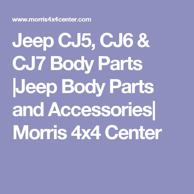 Jeep CJ5, CJ6 & CJ7 Body Parts |Jeep Body Parts and Accessories| Morris 4x4 Center