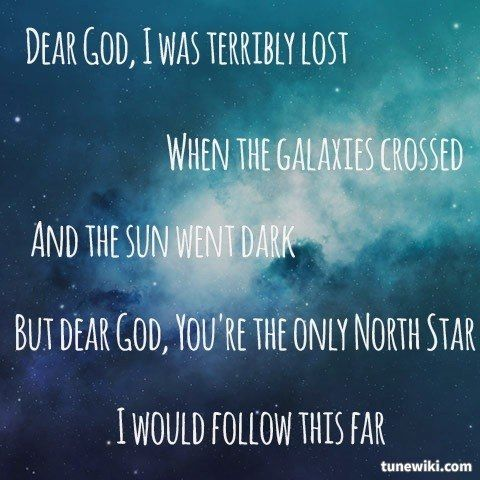 Dear God, you're the only North Star I would follow this far.