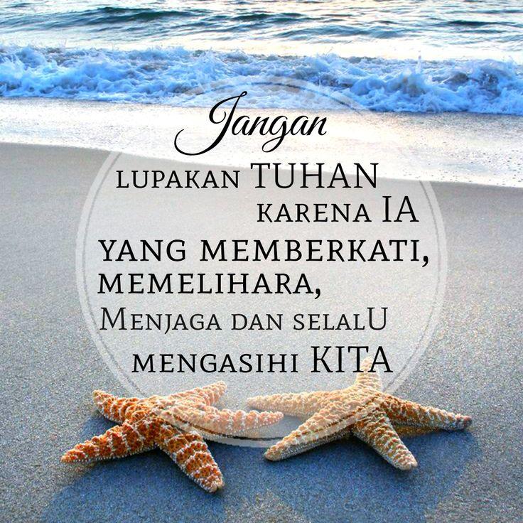 kata bijak : Jangan lupakan Tuhan karena Ia yang memberkati, memelihara, menjaga dan selalu mengasihi kita.
