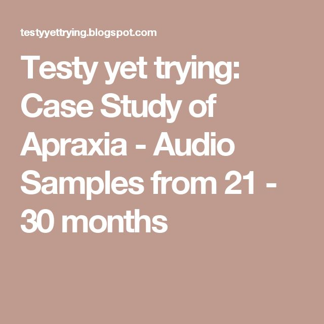 Testy yet trying: Case Study of Apraxia - Audio Samples from 21 - 30 months