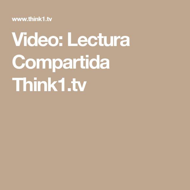 Video: Lectura Compartida  Think1.tv