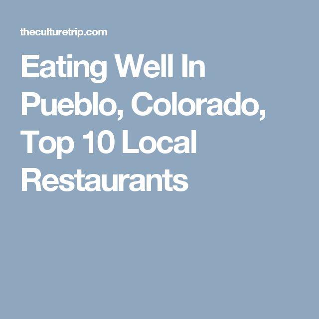 Eating Well In Pueblo, Colorado, Top 10 Local Restaurants