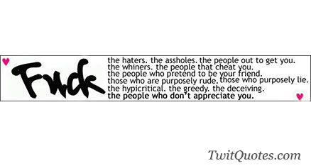 hypocritical friends quotes | Fuck...the hatersthe assholesthe people that cheat youthe people who ...
