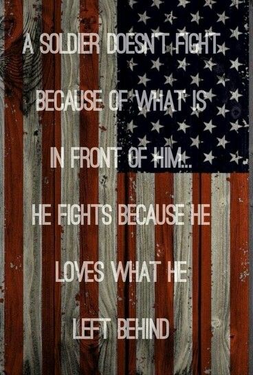 Usa  A soldier doesn't fight because ..... he fights because he loves what he left behind