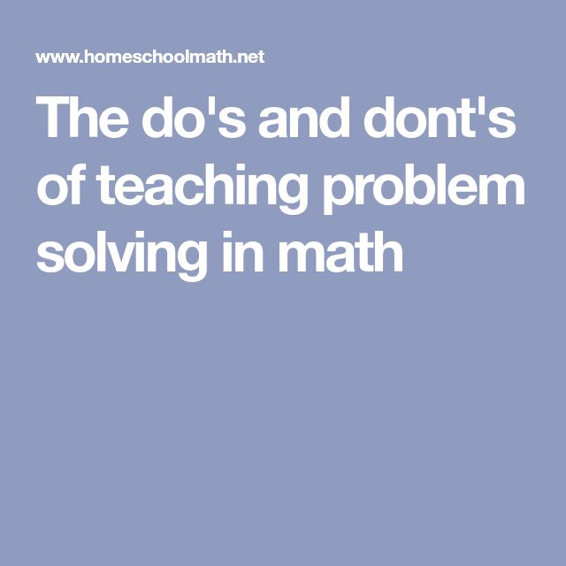 The do's and dont's of teaching problem solving in math