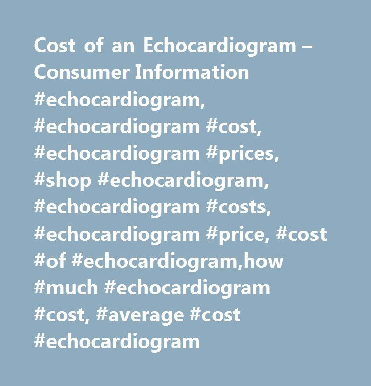 Cost of an Echocardiogram – Consumer Information #echocardiogram, #echocardiogram #cost, #echocardiogram #prices, #shop #echocardiogram, #echocardiogram #costs, #echocardiogram #price, #cost #of #echocardiogram,how #much #echocardiogram #cost, #average #cost #echocardiogram http://solomon-islands.remmont.com/cost-of-an-echocardiogram-consumer-information-echocardiogram-echocardiogram-cost-echocardiogram-prices-shop-echocardiogram-echocardiogram-costs-echocardiogram-price-cost-of-echo/  #…