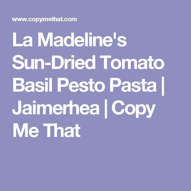 La Madeline's Sun-Dried Tomato Basil Pesto Pasta | Jaimerhea | Copy Me That