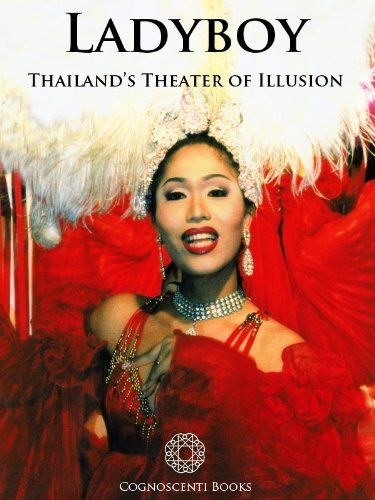 Ladyboy: Thailand's Theater of Illusion (Cognoscenti Books) by Cognoscenti Books. $8.17. 103 pages. Author: Cognoscenti Books. Publisher: Cognoscenti Books (May 23, 2012)