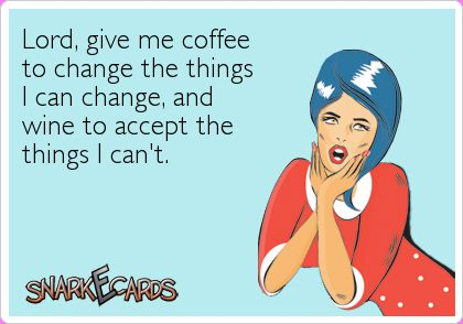 Lord, give me coffee  to change the things  I can change, and  wine to accept the  things I can't.Wine, Laugh, Daily Prayer, Coffee, Coffe Drinks, Funny Stuff, Snarkecards Humor, True Stories, Change Things