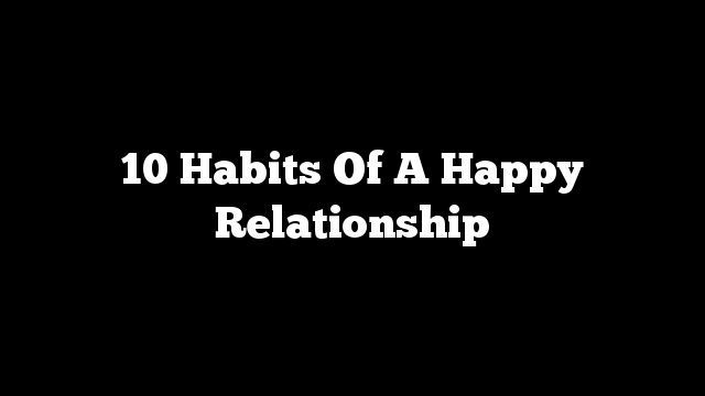 what contributes to a happy relationship Happy people a review of more than 160 studies of human and animal subjects has found clear and compelling evidence that -- all else being equal -- happy people tend to live longer and.