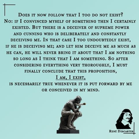 """This is the famous 'Cogito, ergo sum': """"I think, therefore I am"""". He is forced to recognize that his knowledge of his self is not based on knowledge of his embodied existence. In particular, he is going to meet problems when he tries to imagine it. . #philosophy #philosophy101 #philosophylife #philosophytime #philosophyoftheday #existentialism #existentialist #nihilism #nihilist #nietzsche #sartre #camus #nietzschequotes #sartrequote #philosophyclass #philosophyquotes #philosophyforlife…"""