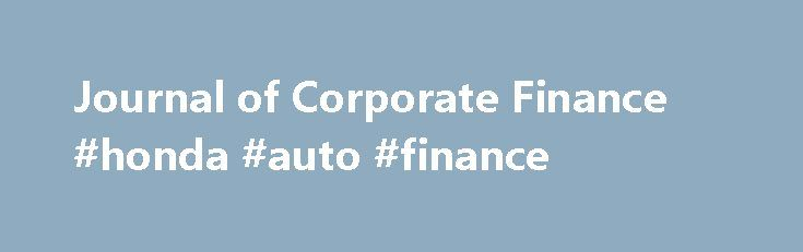 Journal of Corporate Finance #honda #auto #finance http://cash.remmont.com/journal-of-corporate-finance-honda-auto-finance/  #corporate finance # Journal of Corporate Finance Journal of Corporate Finance Journal Metrics Source Normalized Impact per Paper (SNIP): 1.356 ℹ Source Normalized Impact per Paper (SNIP):2015: 1.356SNIP measures contextual citation impact by weighting citations based on the total number... Read more