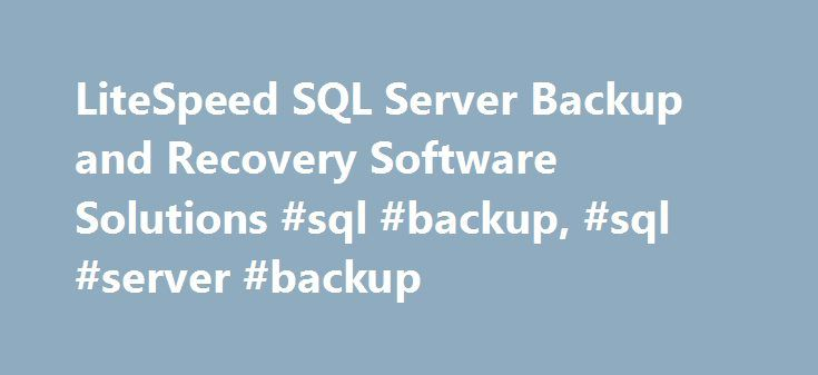 LiteSpeed SQL Server Backup and Recovery Software Solutions #sql #backup, #sql #server #backup http://zimbabwe.nef2.com/litespeed-sql-server-backup-and-recovery-software-solutions-sql-backup-sql-server-backup/  # LiteSpeed for SQL Server Microsoft Windows 2003 32-bit, 64-bit (x64, Itanium) (All Service Packs) Microsoft Windows 2003 R2 32-bit, 64-bit (x64) (All Service Packs) Microsoft Windows XP 32-bit and 64-bit (x64) (All Service Packs) Microsoft Windows Vista 32-bit and 64-bit (x64)…