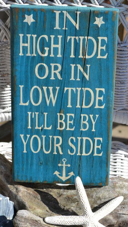 In high tide or in low tide I'll be by your side. - Ties in the theme of the wedding and is obviously so true
