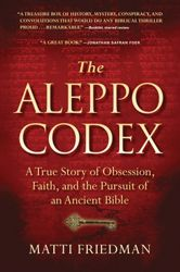 The Aleppo Codex: A True Story of Obsession, Faith, and the Pursuit of an Ancient Bible (Matti Friedman)