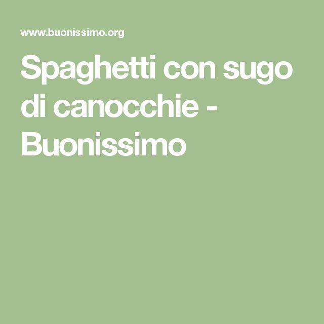 Spaghetti con sugo di canocchie - Buonissimo