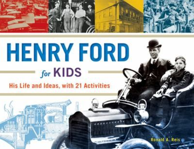 Henry Ford for kids : his life and ideas : with 21 activities 1/16