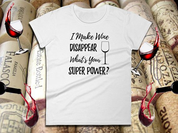 Funny Wine Tee  I Make Wine Disappear What's Your Super