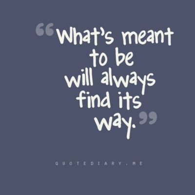 Whats meant to be will always find its way.God Will, Life Quotes, Meant To Be, Remember This, Inspiration, Tattoo Quotes, Life Mottos, Favorite Quotes, True Stories