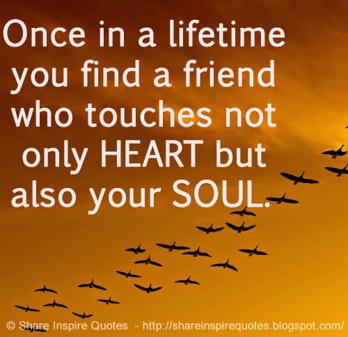 Once in a lifetime you find a friend who touches not only HEART but also your SOUL.  #Friendship #Friendshiplessons #Friendshipadvice #Friendshipquotes #quotesonFriendship #Friendshipquotesandsayings #lifetime #friend #touces #heart #soul #shareinspirequotes #share #inspire #quotes #whatsapp