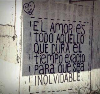Amor = Dura el tiempo exacto para que sea inolvidable