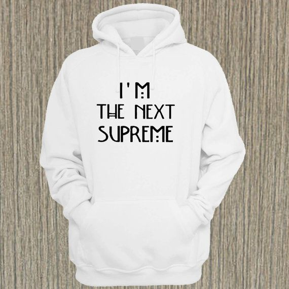 i am the next supreme for hoodie --- size from NewGalaxy on Etsy