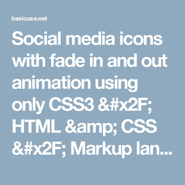 Social media icons with fade in and out animation using only CSS3 / HTML & CSS / Markup languages / Programming languages / Articles - BASICuse