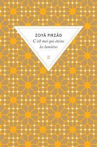 Zoyâ Pirzâd  C'est moi qui éteins les lumières.  Tout l'art de Zoyâ Pirzâd est de brosser à petites touches impressionnistes d'une grande justesse visuelle le portrait d'une société patriarcale scellée par les usages et traditions des femmes. Et de restituer la réalité de la vie des Arméniens d'Iran pris dans l'ambiance plus vaste d'un pays d'accueil, cette Perse à la fois moderne et antique dont ce beau et fort roman dévoile pour nous la complexité culturelle et sociale.