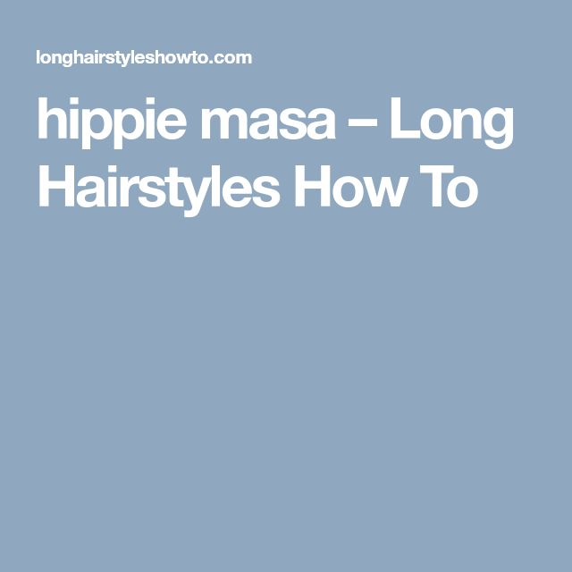 hippie masa – Long Hairstyles How To