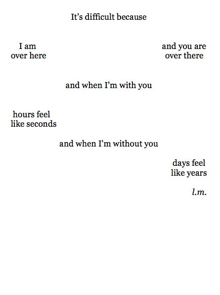 I could post this a million times and it would never be enough.  The absolute perfect description of the feels of loving someone far away.