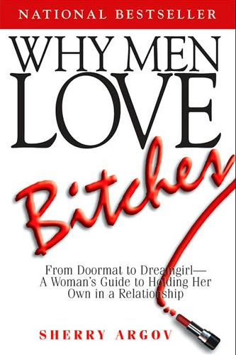 """The """"Self-Help"""" Books We Wouldn't Touch With A 10-Foot Pole: Why Men Love Bitches, by Sherry Argov"""