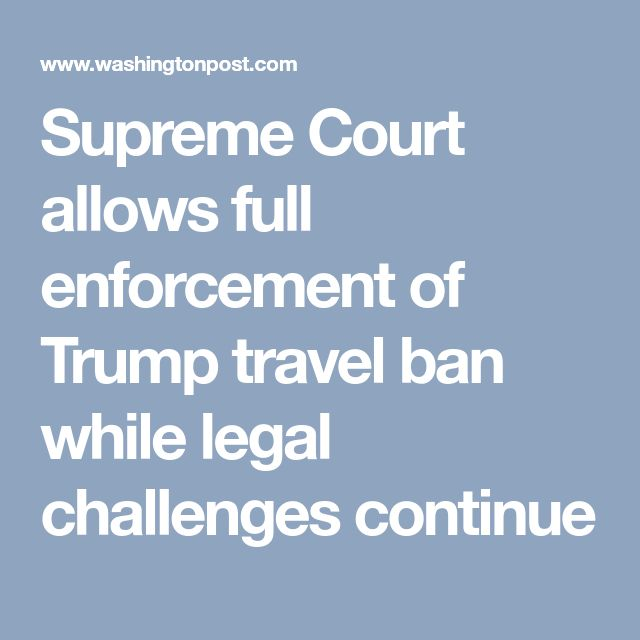 Supreme Court allows full enforcement of Trump travel ban while legal challenges continue