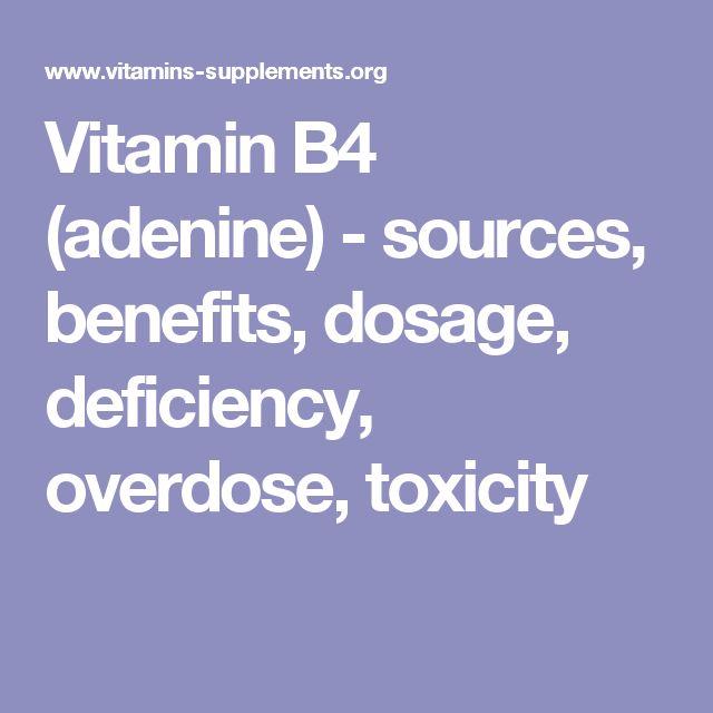Vitamin B4 (adenine) - sources, benefits, dosage, deficiency, overdose, toxicity