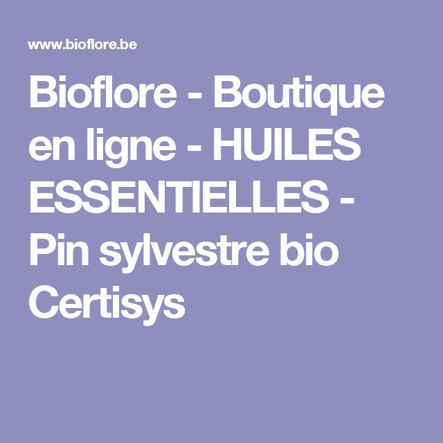 Bioflore - Boutique en ligne - HUILES ESSENTIELLES - Pin sylvestre bio Certisys