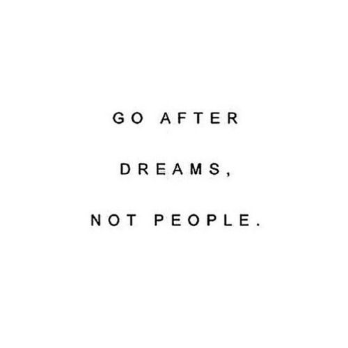Go after dreams, not people