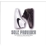 Sole Provider: Thirty Years of Nike Basketball (Hardcover)By Robert Jackson