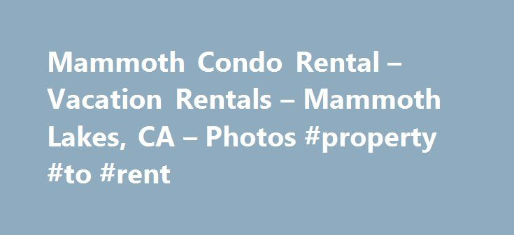 Mammoth Condo Rental – Vacation Rentals – Mammoth Lakes, CA – Photos #property #to #rent http://renta.nef2.com/mammoth-condo-rental-vacation-rentals-mammoth-lakes-ca-photos-property-to-rent/  #mammoth mountain rentals # June Lake Motel From the business Specialties Cozy, friendly Mammoth Lakes-Gateway to Yosemite Sierra Mountains with much to do in the summer: mountain biking/climbing hiking, golfing, climbing wall/zip line, cable car to 11053 foot high summit, fishing, water sports natural…