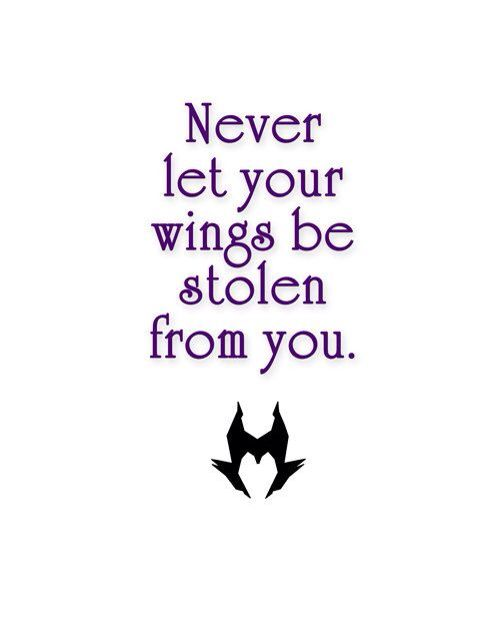 Never let your wings be stolen from you! Maleficent
