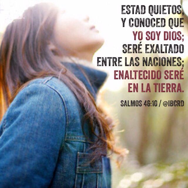 Salmo 46:10-11 Estad quietos, y conoced que yo soy Dios; Seré exaltado entre las naciones; enaltecido seré en la tierra. Jehová de los ejércitos está con nosotros; Nuestro refugio es el Dios de Jacob. Selah