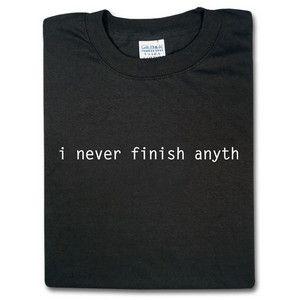 I Never Finish Anyth | ThinkGeek
