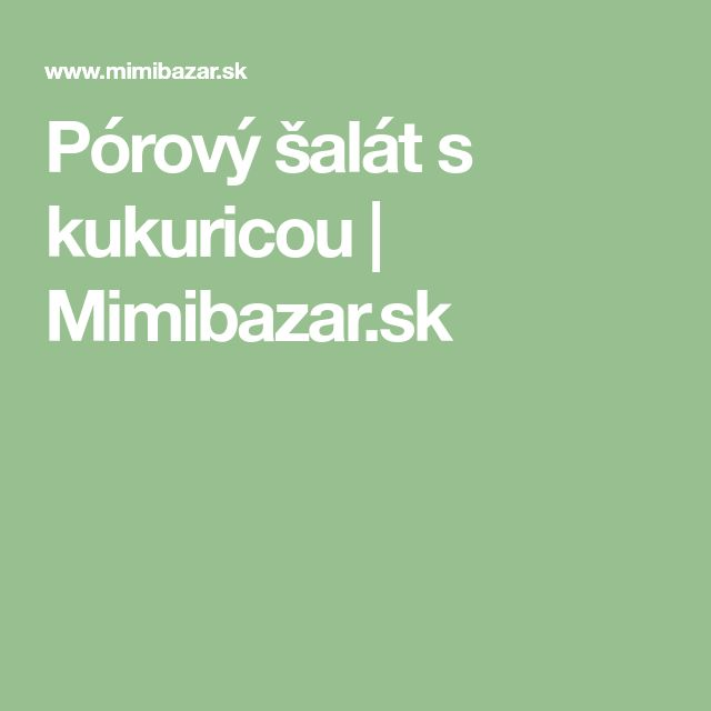 Pórový šalát s kukuricou | Mimibazar.sk