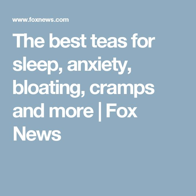 The best teas for sleep, anxiety, bloating, cramps and more | Fox News