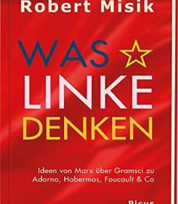 Was Linke Denken: Ideen Von Marx Über Gramsci Zu Adorno Habermas Foucault & Co PDF