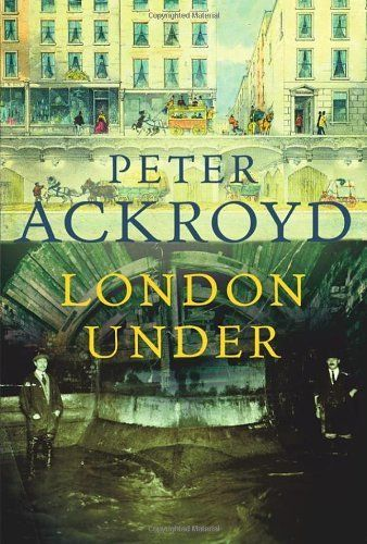 London Under by Peter Ackroyd | LibraryThing #LucindaBrant #18thC #research #Georgian #history #authorlibrary #London