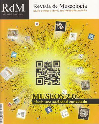 """REVISTA DE MUSEOLOGIA RdM Nº56 """"Museos 2.0, hacia una sociedad conectada"""". Nuevo nº de la revista de la Asociación Española de Museólogos http://www.museologia.net/Revista/default.asp?ID=64"""
