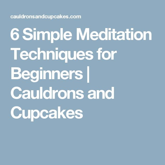 6 Simple Meditation Techniques for Beginners | Cauldrons and Cupcakes