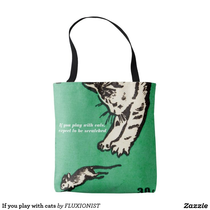 """""""If you play with cats, expect  to be scratched"""" tote bag - $19.95 Made by Manual WW / Design: Fluxionist"""