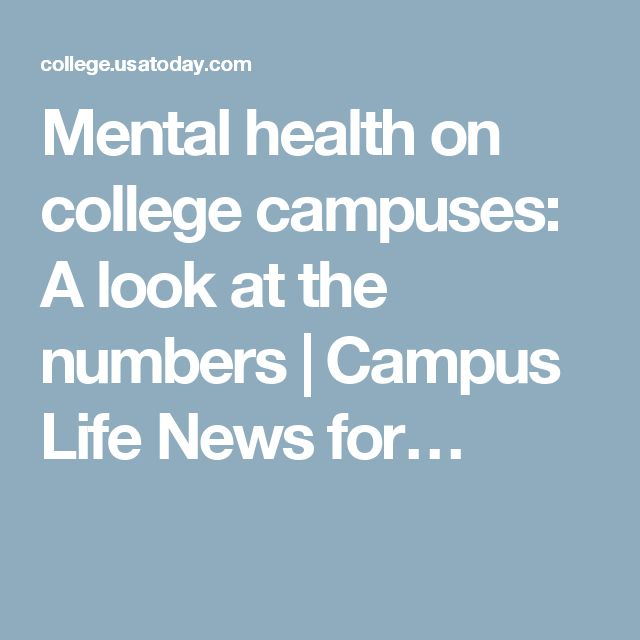 Mental health on college campuses: A look at the numbers | Campus Life News for…